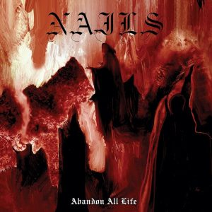 Nails - Abandon All Life