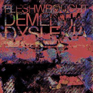 Fleshwrought - Dementia / Dyslexia