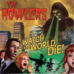 The Howlers - Watch the World Die