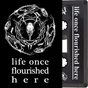 Life Once Flourished Here Cassette
