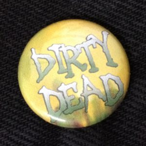 "Dirty Dead 1"" Button"