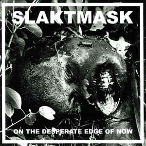 Slaktmask – On The Desperate Edge Of Now