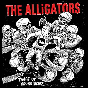Alligators - Time's Up You're Dead