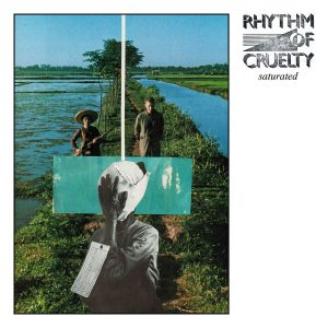 Rhythm Of Cruelty - Saturated