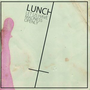 Lunch - Let Us Have Madness Openly LP