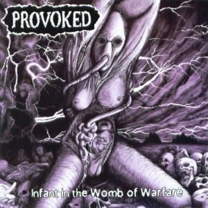 Provoked - Infant in the Womb of Warfare